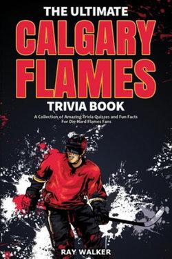 The Ultimate Calgary Flames Trivia Book