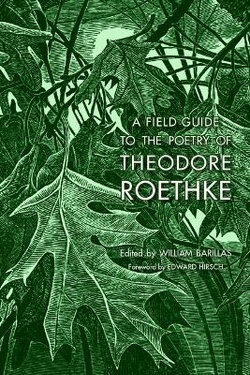 A Field Guide to the Poetry of Theodore Roethke
