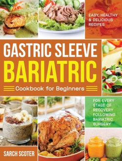 Gastric Sleeve Bariatric Cookbook for Beginners