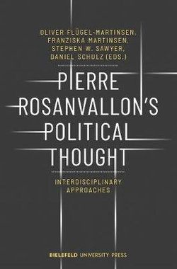 Pierre Rosanvallon's Political Thought - Interdisciplinary Approaches