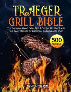 Traeger Grill Bible