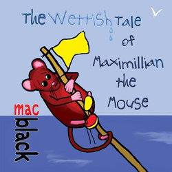 The Wettish Tale of Maximillian the Mouse