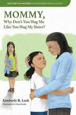 Mommy, Will You Hug Me, Like You Hug My Sister?
