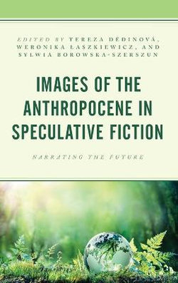 Images of the Anthropocene in Speculative Fiction