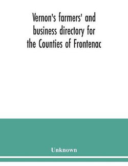 Vernon's farmers' and business directory for the Counties of Frontenac, Grenville, Hastings, Leeds, Lennox and Addington and Prince Edward for the Year 1915