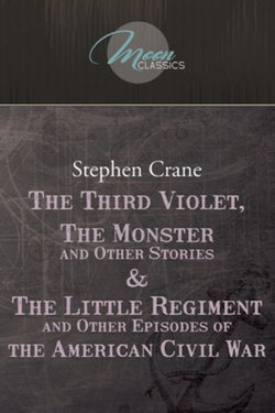 The Third Violet, the Monster and Other Stories and the Little Regiment, and Other Episodes of the American Civil War