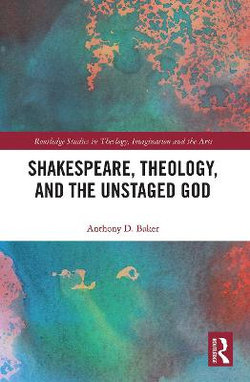 Shakespeare Theology and the Unstaged God
