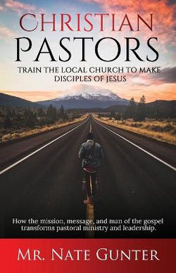 Christian Pastors, Train the Local Church to Make Disciples of Jesus