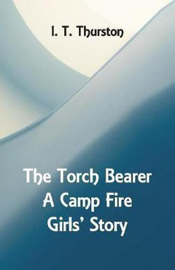 The Torch Bearer A Camp Fire Girls' Story