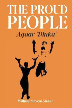 A PROUD PEOPLE the Agar Dinka