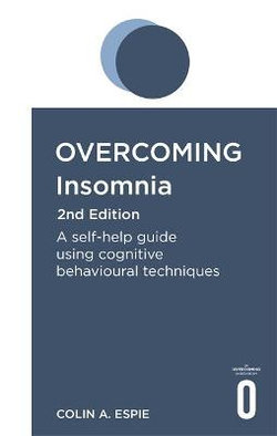 Overcoming Insomnia and Sleep Problems 2nd Edition