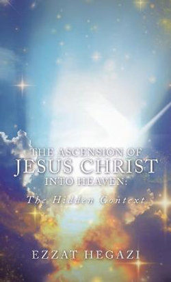The Ascension of Jesus Christ into Heaven