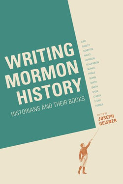 Writing Mormon History: Historians and Their Books