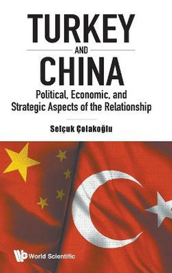 Turkey And China: Political, Economic, And Strategic Aspects Of The Relationship
