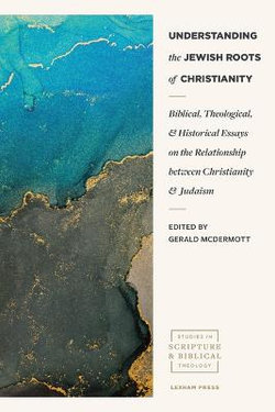 Understanding the Jewish Roots of Christianity