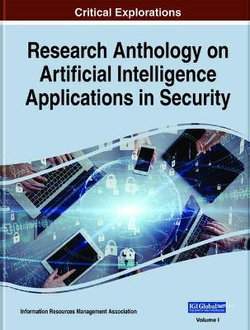 Research Anthology on Artificial Intelligence Applications in Security