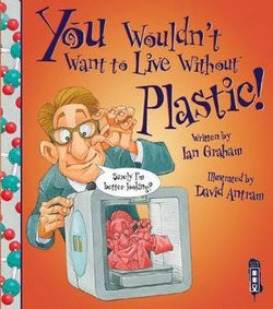 You Wouldn't Want to Live Without: Plastic
