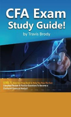 CFA Exam Study Guide! Level 1 - Best Test Prep Book to Help You Pass the Test Complete Review & Practice Questions to Become a Chartered Financial Analyst!