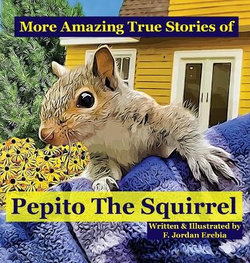 More Amazing True Stories of Pepito the Squirrel
