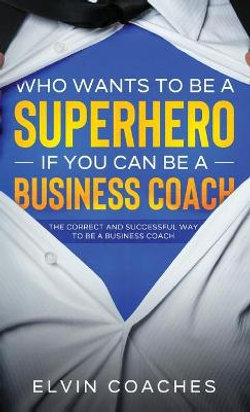 Who Wants to be a Superhero if you can be a Business Coach