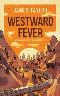 Westward Fever: A Railroad Adventure to the Old American West