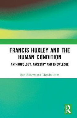 Francis Huxley and the Human Condition