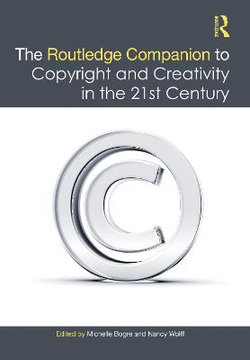 The Focal Press Companion to Copyright and Creativity in the 21st Century