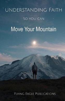 Understanding Faith So You Can Move Your Mountain