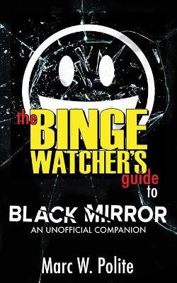 The Binge Watcher's Guide to Black Mirror