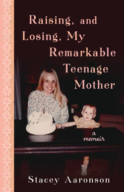 Raising, and Losing, My Remarkable Teenage Mother