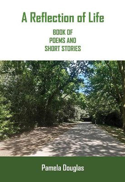 A Reflection of Life BOOK OF POEMS AND SHORT STORIES
