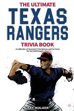 The Ultimate Texas Rangers Trivia Book