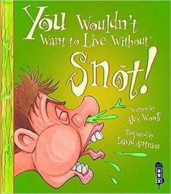 You Wouldn't Want to Live Without: Snot