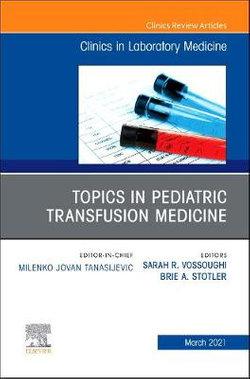 Topics in Pediatric Transfusion Medicine, An Issue of the Clinics in Laboratory Medicine: Volume 41-1
