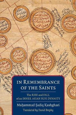 In Remembrance of the Saints - the Rise and Fall of an Inner Asian Sufi Dynasty