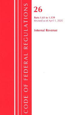 Code of Federal Regulations, Title 26 Internal Revenue 1. 61-1. 139, Revised As of April 1 2020