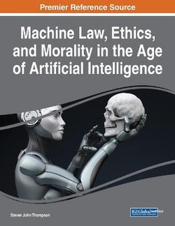 Machine Law, Ethics, and Morality in the Age of Artificial Intelligence