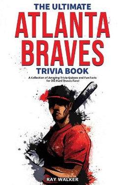 The Ultimate Atlanta Braves Trivia Book