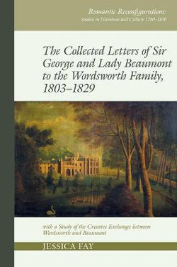 Collected Letters of Sir George and Lady Beaumont to the Wordsworth Family, 1803-1829