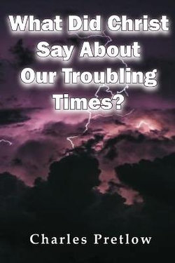 What Did Christ Say About Our Troubling Times?