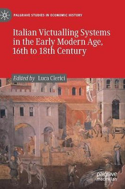 Italian Victualling Systems in the Early Modern Age, 16th to 18th Century
