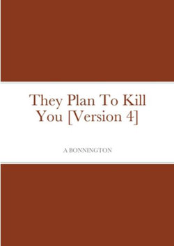 They Plan to Kill You [Version 4]