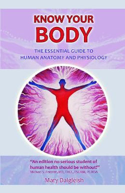 KNOW KNOW YOUR BODY The Essential Guide to Human Anatomy and Physiology