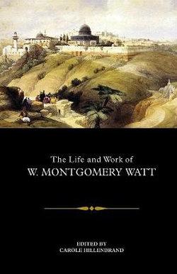 The Life and Work of W. Montgomery Watt