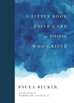 A Little Book of Self-Care for Those Who Grieve