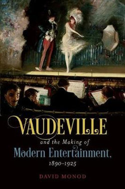 Vaudeville and the Making of Modern Entertainment, 1890-1925