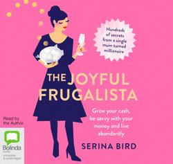 The Joyful Frugalista : Grow Your Cash, Be Savvy with Your Money and Live Abundantly