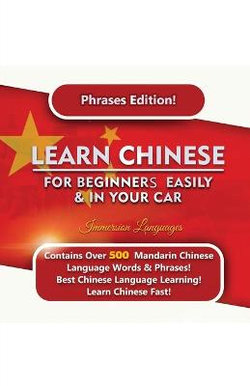 Learn Mandarin For Beginners Easily And In Your Car! Phrases Edition Contains 500 Mandarin Phrases