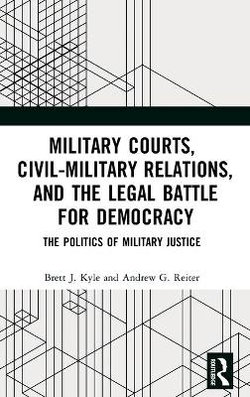 Military Courts Civil-Military Relations and the Legal Battle for Democracy