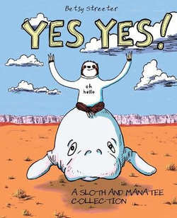 Yes Yes! A Sloth And Manatee Collection